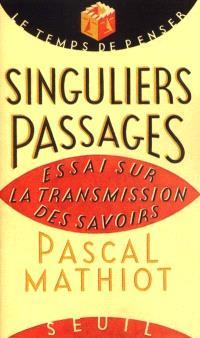 Singuliers passages : essai sur la transmission des savoirs