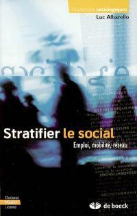 Stratifier le social : emploi, mobilité, réseau
