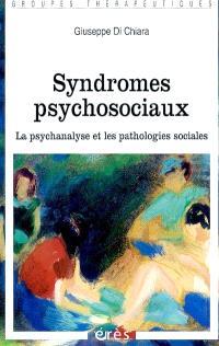 Syndromes psychosociaux : la psychanalyse et les pathologies sociales