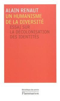 Un humanisme de la diversité : essai sur la décolonisation des identités