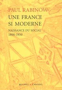 Une France si moderne : naissance du social, 1800-1950 : essai