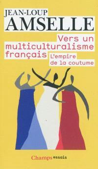 Vers un multiculturalisme français : l'empire de la coutume