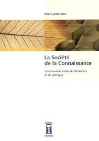 La société de la connaissance : une nouvelle vision de l'économie et du politique : essai
