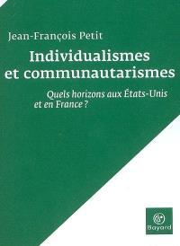 Individualismes et communautarismes : quels horizons aux Etats-Unis et en France ?