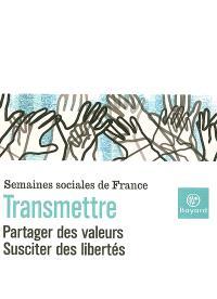 Transmettre, partager des valeurs, susciter des libertés : actes de la LXXXe session, Paris-La Défense, CNIT, 25-27 novembre 2005