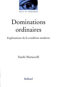 Dominations ordinaires : explorations de la condition moderne