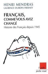 Français, comme vous avez changé : histoires des Français depuis 1945