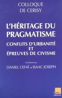 L'héritage du pragmatisme, conflits d'urbanité et épreuves du civisme : colloque de Cerisy