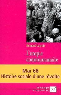 L'utopie communautaire : mai 68, histoire sociale d'une révolte