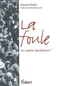La foule : un mythe républicain ?