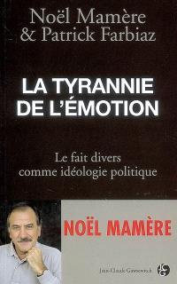 La tyrannie de l'émotion : le fait divers comme idéologie politique