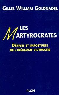 Les martyrocrates : dérives et impostures de l'idéologie victimaire
