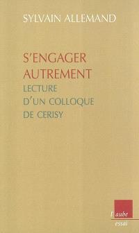 S'engager autrement : lecture d'un colloque de Cerisy