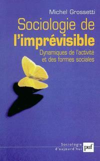 Sociologie de l'imprévisible : dynamiques de l'activité et des formes sociales