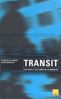 Transit ou Les lieux et les temps de la mobilité