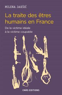 La traite des êtres humains en France : de la victime idéale à la victime coupable
