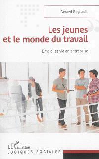 Les jeunes et le monde du travail : emploi et vie en entreprise