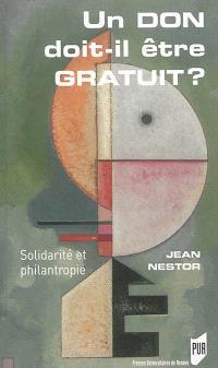 Un don doit-il être gratuit ? : solidarité et philanthropie