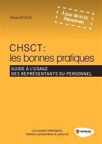 CHSCT, les bonnes pratiques : guide à l'usage des représentants du personnel