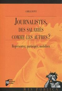 Journalistes, des salariés comme les autres ? : représenter, participer, mobiliser