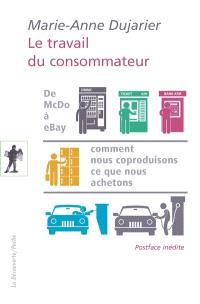 Le travail du consommateur : de McDo à eBay : comment nous coproduisons ce que nous achetons