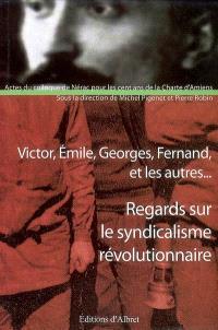 Regards sur le syndicalisme révolutionnaire : Victor, Emile, Georges, Fernand et les autres... : actes du colloque tenu à Nérac, les 25 et 26 novembre 2006, La Charte d'Amiens a 100 ans