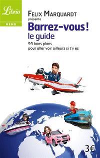 Barrez-vous, le guide : 99 bons plans pour aller voir ailleurs si t'y es