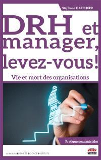 DRH et manager, levez-vous ! : vie et mort des organisations