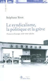 Le syndicalisme, la politique et la grève : France et Europe : XIXe-XXIe siècles