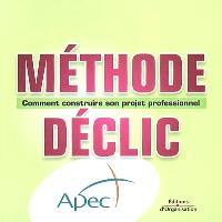Méthode déclic : comment construire son projet professionnel