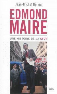 Edmond Maire : une histoire de la CFDT