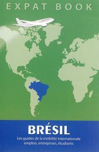 Brésil : les guides de la mobilité internationale : emplois, entreprises, étudiants