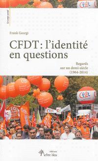 CFDT : l'identité en questions : regards sur un demi-siècle (1964-2014)