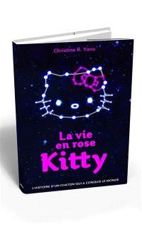 La vie en rose : Kitty : l'histoire d'un chaton qui a conquis le monde