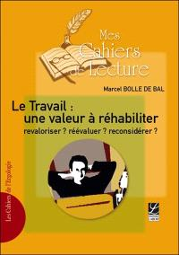 Le travail, une valeur à réhabiliter : revaloriser ? réévaluer ? reconsidérer ? : cinq textes sociologiques et philosophiques inédits