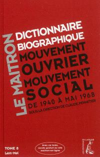 Dictionnaire biographique, mouvement ouvrier, mouvement social : période 1940-1968, de la Seconde Guerre mondiale à mai 1968. Volume 8, Lem-Mel