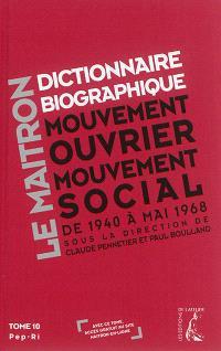 Dictionnaire biographique, mouvement ouvrier, mouvement social : période 1940-1968, de la Seconde Guerre mondiale à mai 1968. Volume 10, Pep-Ri