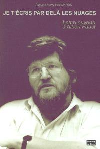 Je t'écris par-delà les nuages : lettre ouverte à Albert Faust