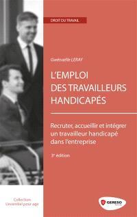 L'emploi des travailleurs handicapés : recruter, accueillir et intégrer un travailleur handicapé dans l'entreprise
