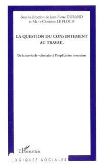 La question du consentement au travail : de la servitude volontaire à l'implication contrainte