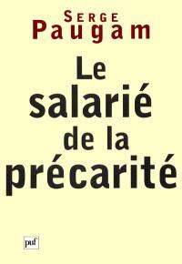 Le salarié de la précarité : les nouvelles formes de l'intégration professionnelle