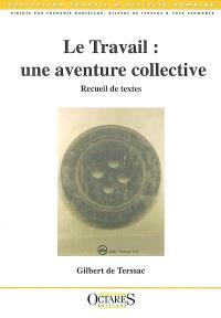 Le travail : une aventure collective : recueil de textes