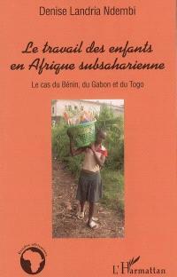 Le travail des enfants en Afrique subsaharienne : le cas du Bénin, du Gabon et du Togo