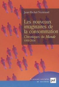 Les nouveaux imaginaires de la consommation : chroniques au Monde (1999-2004)