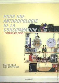 Pour une anthropologie de la consommation : le monde des biens