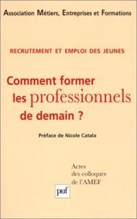 Recrutement et emploi des jeunes : comment former les professionnels de demain ? : actes des colloques de l'AMEF