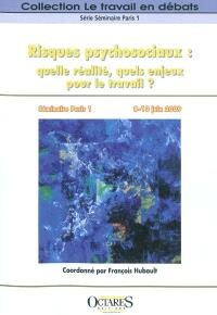 Risques psychosociaux : quelle réalité, quels enjeux pour le travail ? : actes du séminaire Paris 1, 8-10 juin 2009