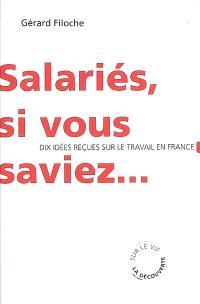 Salariés, si vous saviez... : dix idées reçues sur le travail en France