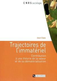 Trajectoires de l'immatériel : contribution à une théorie de la valeur et de sa dématérialisation