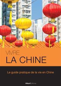 Vivre la Chine : le guide pratique de la vie en Chine